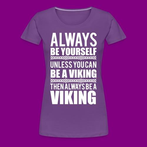 Always Be Yourself, Viking - Women's Premium T-Shirt