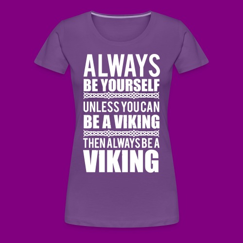 Always Be Yourself, Viking - Women's Premium T-Shirt