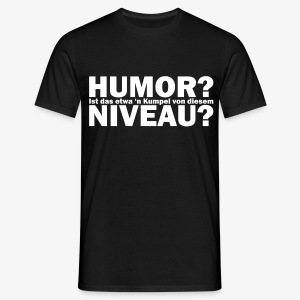 Niveauloser Humor - Männer T-Shirt