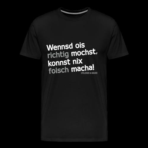 Wenns ois richtig machst, konnst nix foisch macha - Shirt - Männer Premium T-Shirt