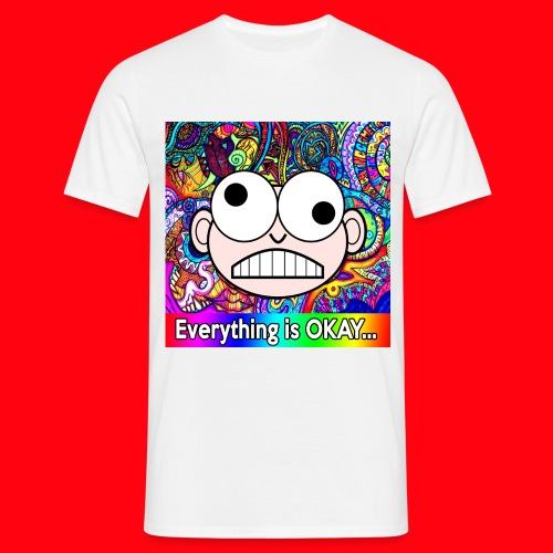 Act a Fool - Everything is okay... - T-shirt Homme