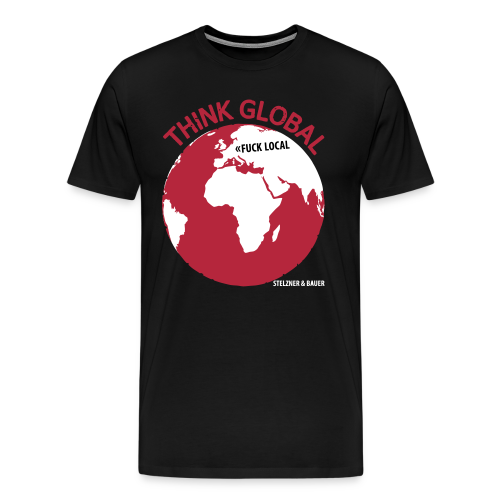 Thnik Global, Fuck Local - Shirt - Männer Premium T-Shirt