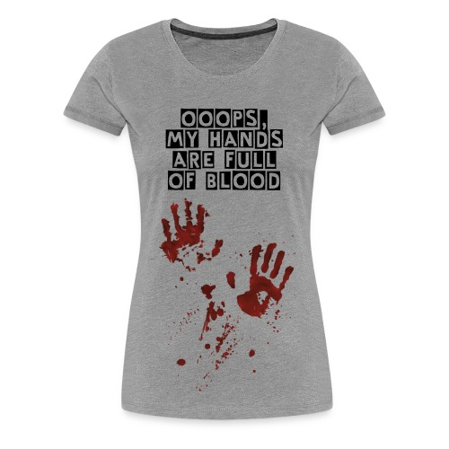 HoB - Ooops, my Hands are full of Blood Shirt (Frauen) - Frauen Premium T-Shirt