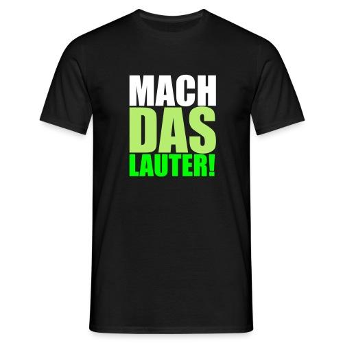Mach das lauter! - Männer T-Shirt
