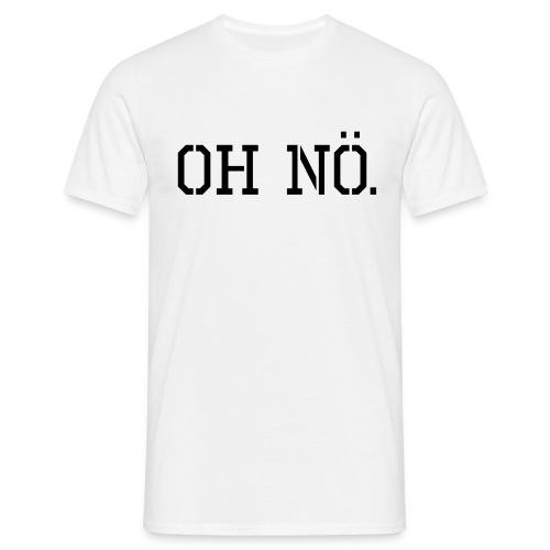 RR Oh Nö T-Shirt - Männer T-Shirt