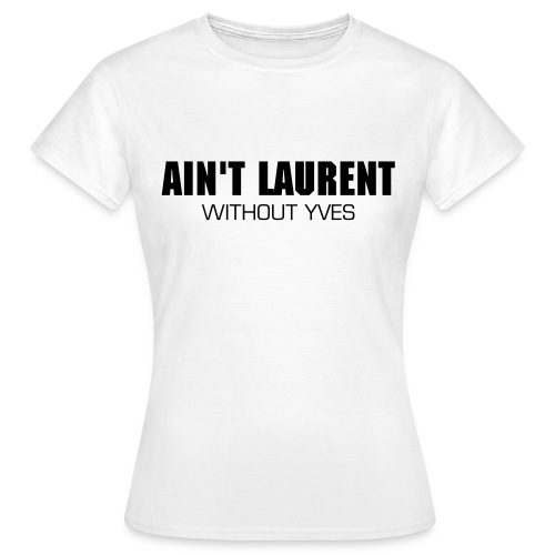 This Ain't Laurent - Women's T-Shirt