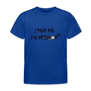 J'peux pas j'ai pétanque - T-shirt Enfant