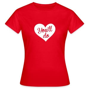 You'll do, love - Women's T-Shirt