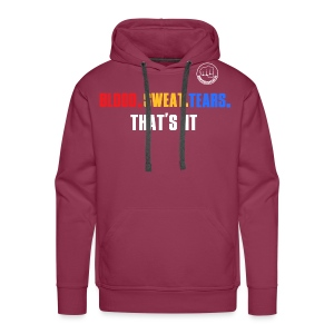 BLOOD.SWEAT.TEARS. THAT'S IT - Männer Premium Hoodie