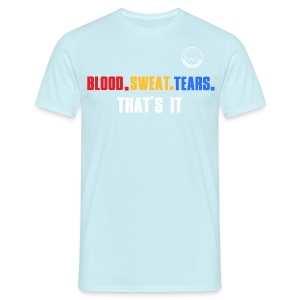 BLOOD.SWEAT.TEARS. THAT'S IT - Männer T-Shirt