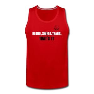 BLOOD.SWEAT.TEARS. THAT'S IT - Männer Premium Tank Top