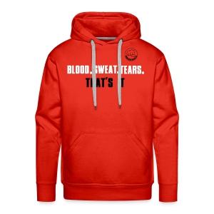 BLOOD.SWEAT.TEARS. THAT'S IT - Männer Premium Hoodie