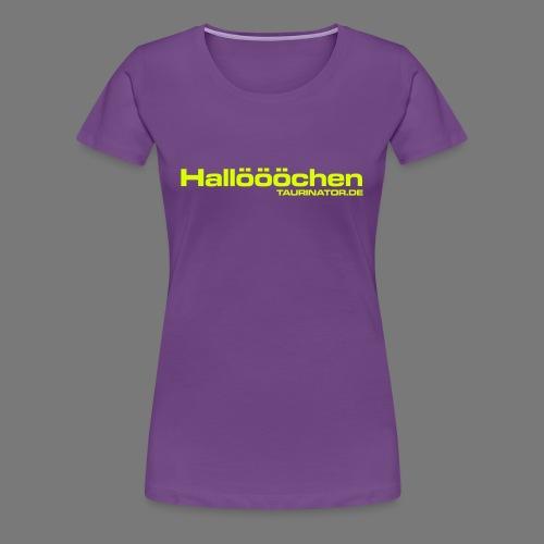 Hallöööchen Frauen Premium T-Shirt - Frauen Premium T-Shirt