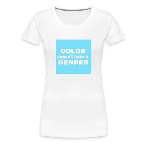 color doesn't have a gender! - Frauen Premium T-Shirt