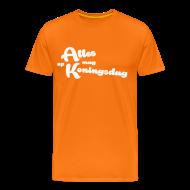 T-shirts ~ Mannen Premium T-shirt ~ Herenshirt Alles mag op Koningsdag