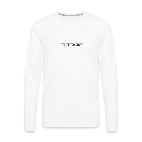 You're too close (mens) - Männer Premium Langarmshirt