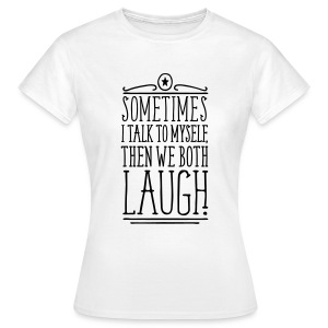 Sometimes We Both Laugh T-Shirts - Frauen T-Shirt