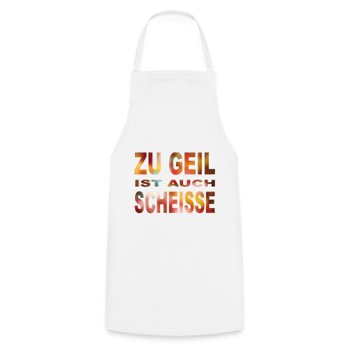 Zu Geil (bunt) - Kochschürze