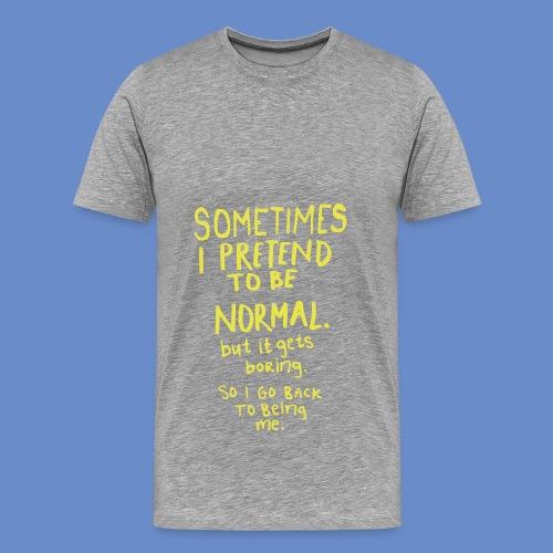 Sometimes Normal Shirt - Premium-T-shirt herr