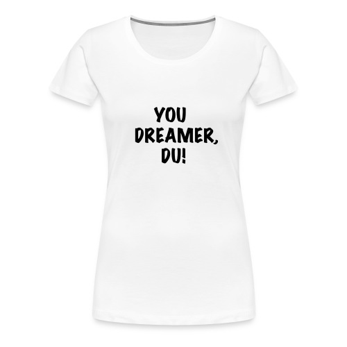 You Dreamer, Du - Women - Frauen Premium T-Shirt