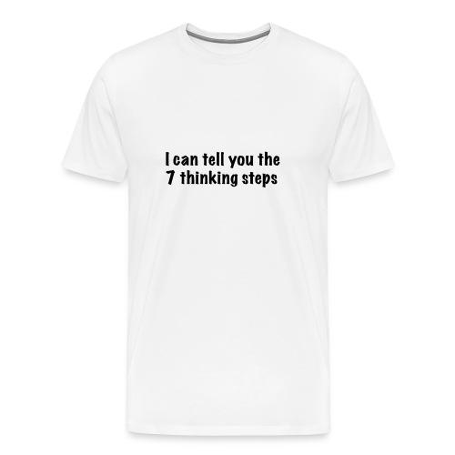 I can tell you the 7 thinking steps - Men - Männer Premium T-Shirt
