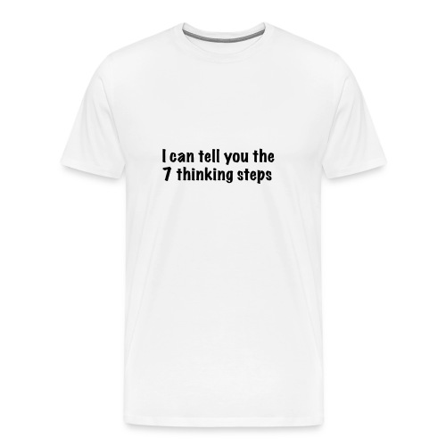 I can tell you the 7 thinking steps - Men - Männer Premium T-Shirt