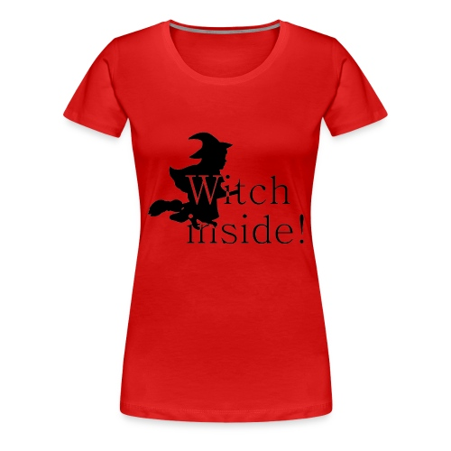 Witch inside! - Frauen Premium T-Shirt