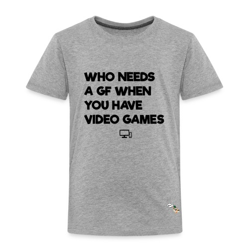 Who Needs A GF When You Have Videogames (New Version) - Kids' Premium T-Shirt