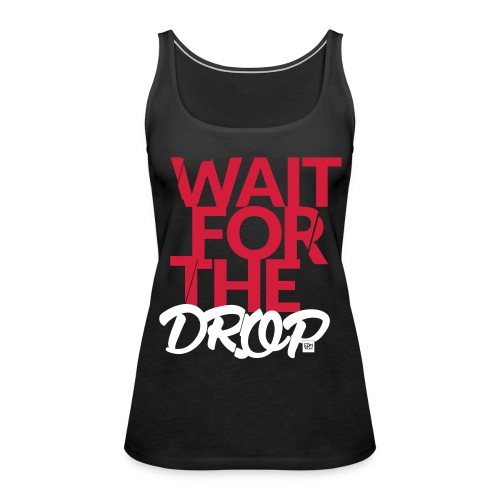 Wait for the Drop Tankop Lady - Frauen Premium Tank Top