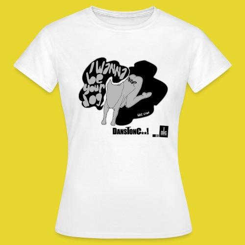 I WANNA BE YOUR DOG - T-shirt Femme