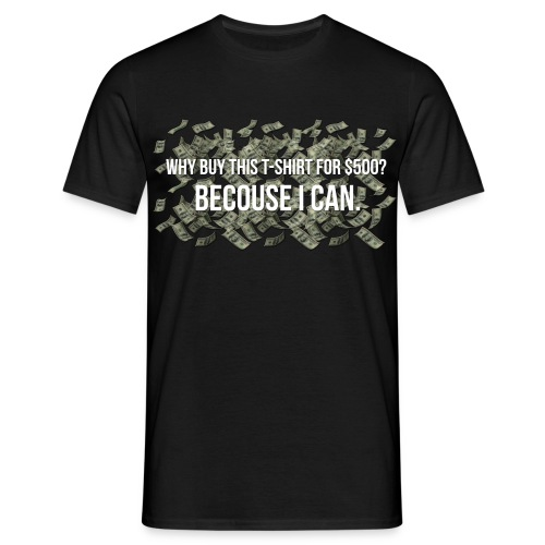 'Becouse i can' - Men's T-Shirt