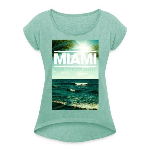 Miami vrouwen opgerolde mouwen - Vrouwen T-shirt met opgerolde mouwen