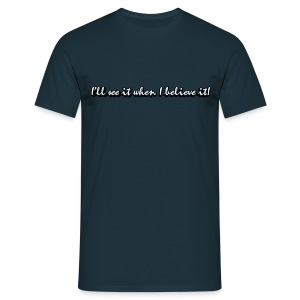 I'll see it when... - Men's T-Shirt