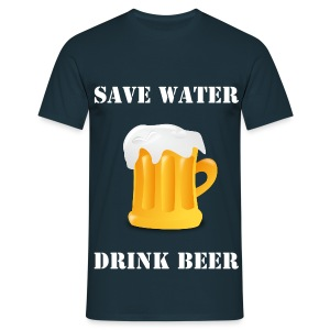 Save water - drink beer - Männer T-Shirt