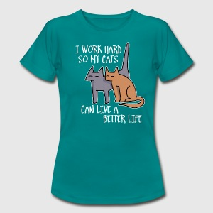 I work hard so my cats can live a better life T-Shirts - Frauen T-Shirt