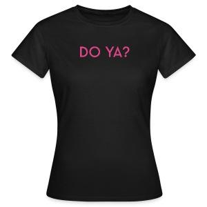 DO YA? (women) - Women's T-Shirt