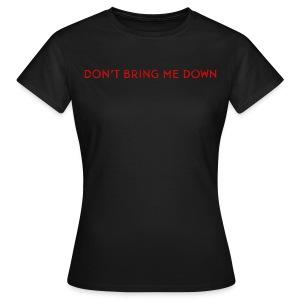 Don't Bring Me Down (women) - Women's T-Shirt