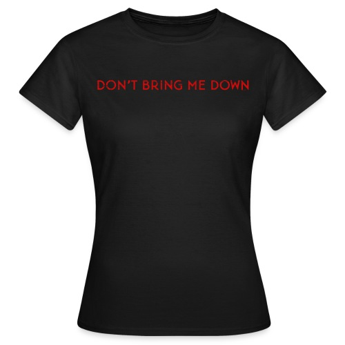 Don't Bring Me Down (women) - Women's T-Shirt