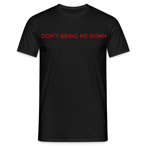 Don't Bring Me Down - Men's T-Shirt
