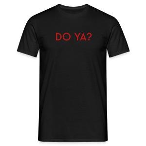 DO YA? - Men's T-Shirt