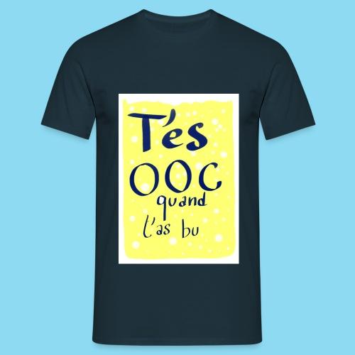 T'es OOC quand t'a bu - T-shirt Homme