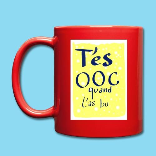 T'es OOC quand t'as bu - Mug uni
