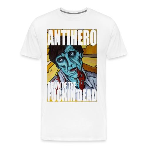 Antihero - Dawn of the fuckin' Dead - Männer Premium T-Shirt