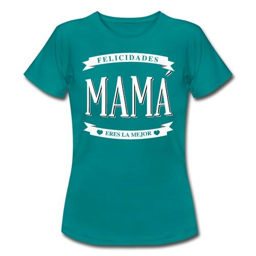 Felicidades Mamá eres la mejor - Camiseta mujer