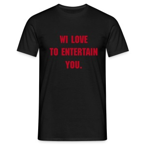 WI LOVE TO ENTERTAIN YOU - Männer T-Shirt
