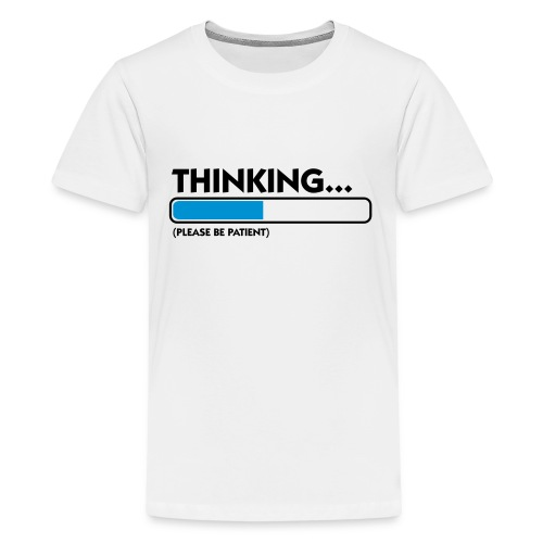 Thinking... (please be patient) shirt - Teenage Premium T-Shirt