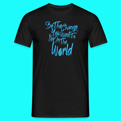 Be The Change MENS T-Shirt - Men's T-Shirt