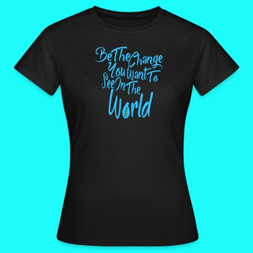 Be The Change WOMENS T-Shirt - Women's T-Shirt