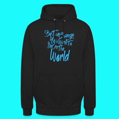 Be The Change UNISEX Hoodie - Unisex Hoodie