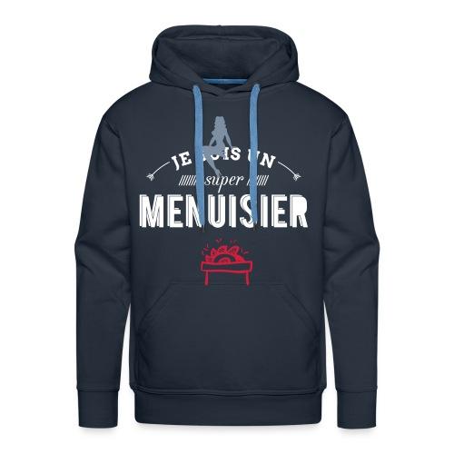 Sweat Je suis un super Menuisier  - Sweat-shirt à capuche Premium pour hommes